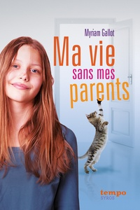 Myriam Gallot - Ma vie sans mes parents.