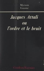 Myriam Gaume - Jacques Attali - Ou L'ordre et le bruit.