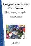 Myriam Germain - Une gestion humaine des relations - Observer, analyser, réguler.