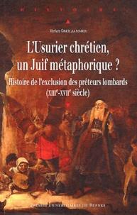 Myriam Greilsammer - L'Usurier chrétien, un Juif métaphorique ? - Histoire de l'exclusion des prêteurs lombards (XIIIe-XVIIe siècle).