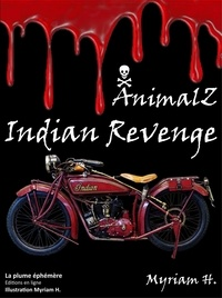 Myriam H. - AnimalZ Indian Revenge - Suite de AnimalZ - Thriller - Horreur - Policier.