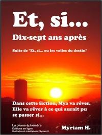 """Myriam H. - Et, si... Dix-sept ans après - 2 - Fiction - Suite de """"""""Et, si... ou les voiles du destin"""""""" - Amour - Vécu."""