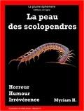 Myriam H. - La peau des scolopendres.