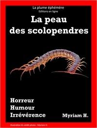 Myriam H. - La peau des scolopendres - Thriller - Horreur - Policier - Humour noir.