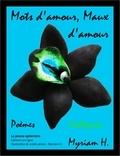 Myriam H. - Mots d'amour, Maux d'amour - Poèmes & écrits érotiques - Vécu.