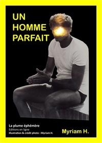 Myriam H. - Un homme parfait - Une fiction basée sur une histoire vraie - Amour - Vécu.