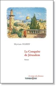 Myriam Harry - La Conquête de Jérusalem.