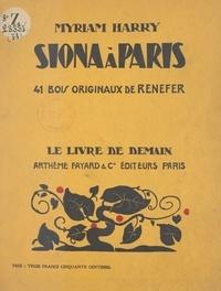 Myriam Harry et  Renefer - Siona à Paris - Avec 41 bois originaux de Renefer.