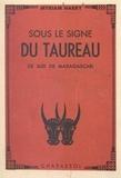 Myriam Harry et F. Perrault-Harry - Sous le signe du Taureau - Le sud de Madagascar, avec une carte hors-texte, un dessin et 10 photographies.