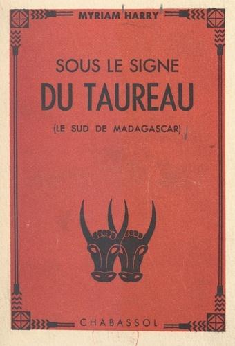 Sous le signe du Taureau. Le sud de Madagascar, avec une carte hors-texte, un dessin et 10 photographies