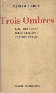 Myriam Harry - Trois ombres - J. K. Huysmans, Jules Lemaître, Anatole France.