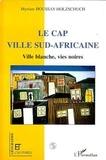 Myriam Houssay-Holzschuch - Géographie et Cultures  : Le Cap, ville sud-africaine - Ville blanche, vies noires.