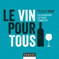 Myriam Huet - Le vin pour tous - Le comprendre, le choisir, l'apprécier.