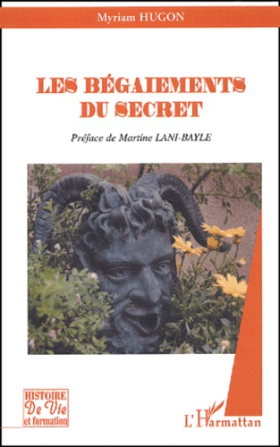 Myriam Hugon - Les bégaiements du secret.