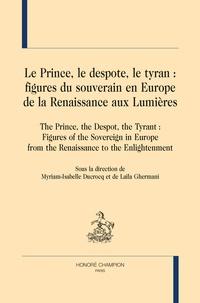 Myriam-Isabelle Ducrocq et Laïla Ghermani - Le prince, le despote, le tyran : figures du souverain en Europe, de la renaissance aux Lumières.