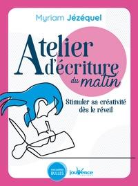 Myriam Jézéquel - Atélier d'écriture du matin - Stimuler sa créativité dès le réveil.