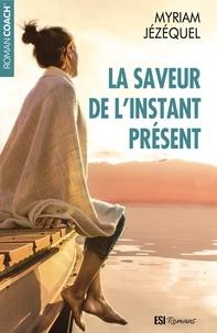 Myriam Jézéquel - La saveur de l'instant présent.