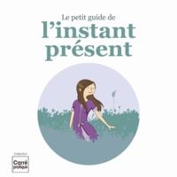 Myriam Jézéquel - Le petit guide de l'instant présent.