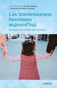 Myriam Jézéquel et Françoise-Romaine Ouellette - Les transmissions familiales aujourd'hui - De quoi vont hériter nos enfants??.