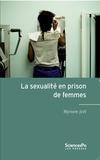 Myriam Joël - La sexualité en prison de femmes.