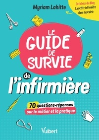 """Myriam Lahitte - Le Guide de survie de l'infirmière - 70 questions décryptées par """"La Petite Infirmière dans la prairie""""."""