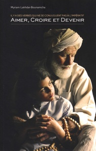 Myriam Lakhdar-Bounamcha - Aimer, croire et devenir - Il y a des verbes qui ne se conjuguent pas à l'impératif.