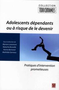 Myriam Laventure et Natacha Brunelle - Adolescents dépendants ou à risque de le devenir - Pratiques d'intervention prometteuses.