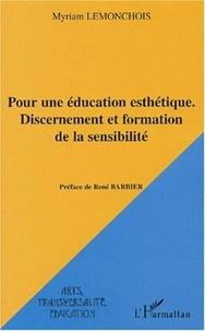 Myriam Lemonchois - Pour une éducation esthétique - Discernement et formation de la sensibilité.