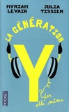 Myriam Levain - La génération Y par elle-même : quand les 18-30 ans réinventent la vie.