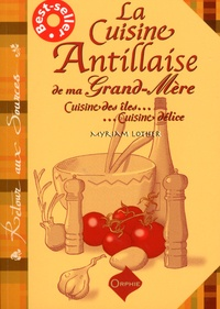 Myriam Lother - La cuisine antillaise de ma grand-mère - Cuisine des îles, cuisine délice.