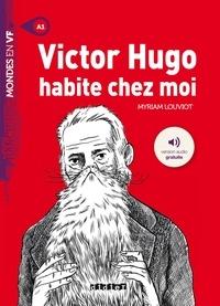Myriam Louviot - Victor Hugo habite chez moi - Ebook.