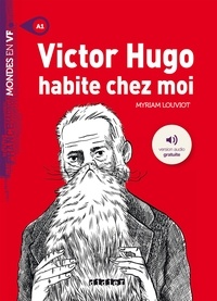 Myriam Louviot - Victor Hugo habite chez moi - A1.