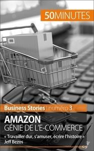 Myriam M'Barki et  50 minutes - Amazon, génie de l'e-commerce - « Travailler dur, s'amuser, écrire l'histoire » Jeff Bezos.