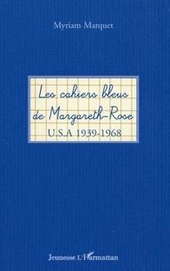 Myriam Marquet - Les cahiers bleus de Margareth-Rose - USA 1939-1968.