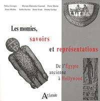 Myriam Marrache-Gouraud et Pierre Martin - Les momies, savoirs et représentations - De l'Egypte ancienne à Hollywood.