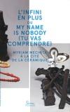 Myriam Mechita et Jean-Roch Bouiller - L'infini en plus ou my Name is Nobody (tu vas comprendre) - Myriam Mechita à la cité de la céramique.