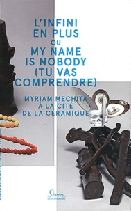 Myriam Mechita et Jean-Roch Bouiller - L'infini en plus ou my Name is Nobody (tu vas comprendre) - Myriam Mechita à la cité de la céramique.