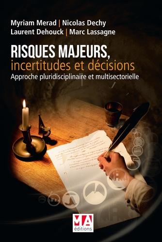 Myriam Merad et Nicolas Dechy - Risques majeurs, incertitudes et décisions - Approche pluridisciplinaire et multisectorielle.