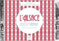 Myriam Niss et Vincent Kauffmann - L'Alsace 100 % vintage à travers la carte postale ancienne.