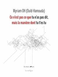 Myriam Ould-Hamouda - Ce n'est pas ce que tu n'as pas dit, mais la manière dont tu t'es tu.