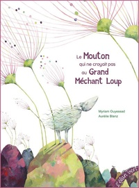 Myriam Ouyessad et Aurélie Blanz - Le Mouton qui ne croyait pas au Grand Méchant Loup.