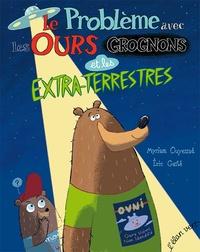 Myriam Ouyessad et Eric Gasté - Le problème avec les ours grognons et les extraterrestres.