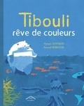 Myriam Ouyessad et Arnaud Nebbache - Tibouli rêve de couleurs.