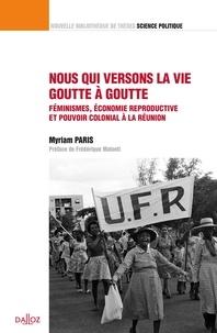 Myriam Paris - Nous qui versons la vie goutte à goutte - Féminismes, économie reproductive et pouvoir colonial à La Réunion.