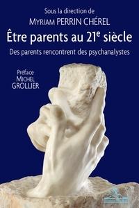 Myriam Perrin Chérel - Etre parents au XXIe siècle - Des parents rencontrent des psychanalystes.