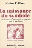 Myriam Philibert et Michel Mille - La naissance du symbole - Les racines du sacré et les origines du symbolisme à partir de la Préhistoire.