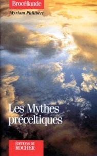 Myriam Philibert - Les mythes préceltiques.