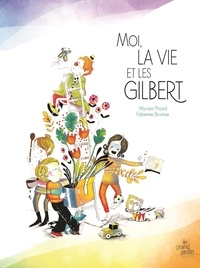 Myriam Picard et Fabienne Brunner - Moi, la vie et les Gilbert.