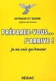 Myriam et  Marie - Préparez-vous... j'arrive - Je ne suis qu'Amour !.