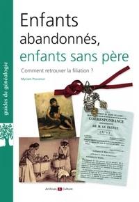 Myriam Provence - Enfants abandonnés, enfants sans père, comment retrouver la filiation ?.